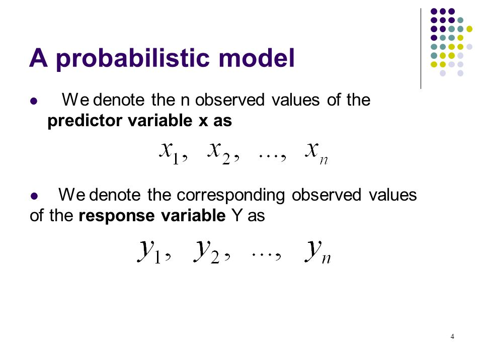 A probabilistic model We denote the n observed values of the predictor variable x as.
