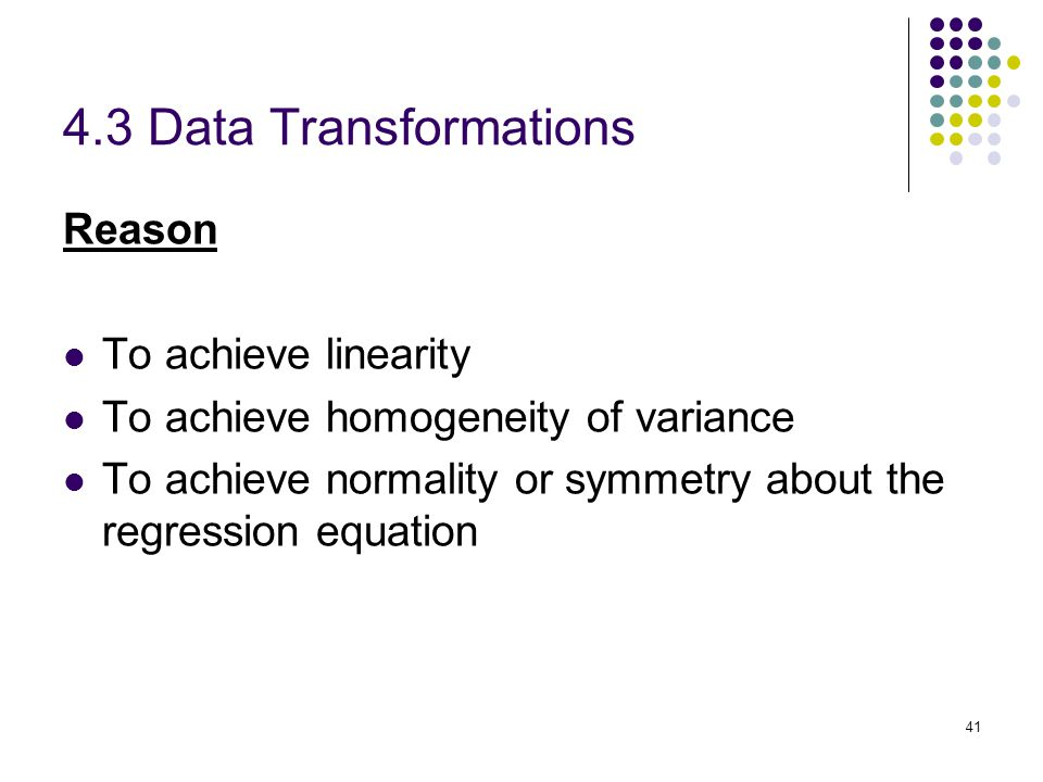 4.3 Data Transformations Reason To achieve linearity