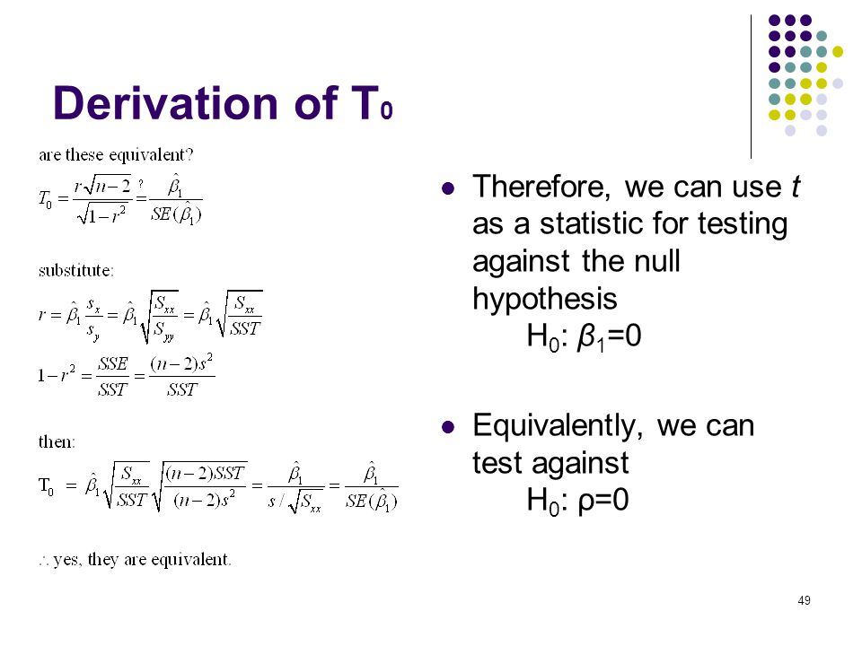 Derivation of T0 Therefore, we can use t as a statistic for testing against the null hypothesis H0: β1=0.