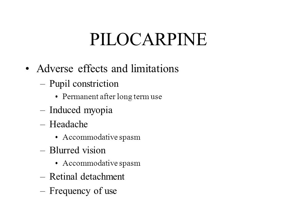PILOCARPINE Adverse effects and limitations Pupil constriction