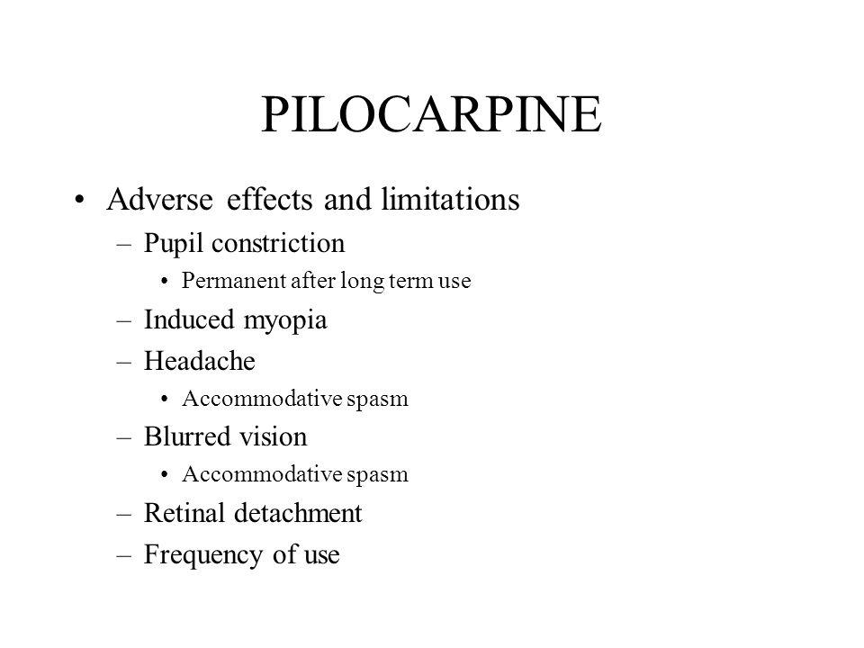 PILOCARPINE Adverse effects and limitations Pupil constriction