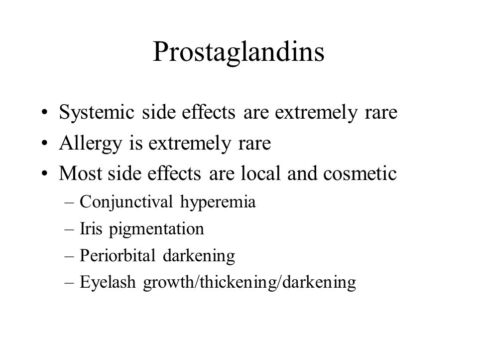 Prostaglandins Systemic side effects are extremely rare