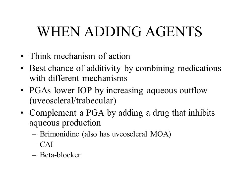 WHEN ADDING AGENTS Think mechanism of action