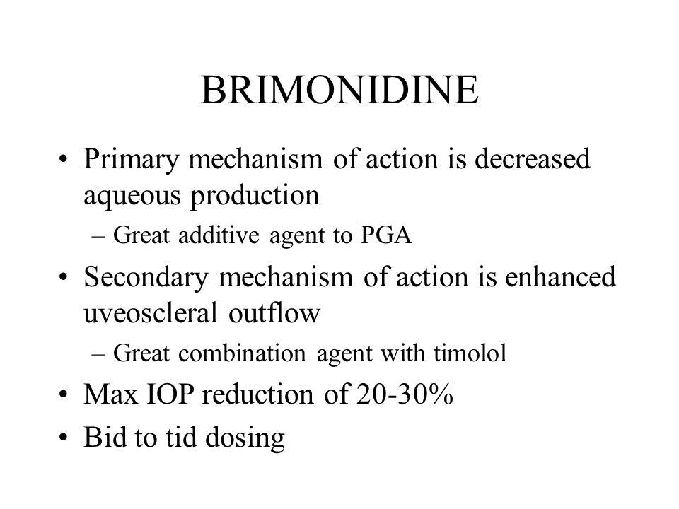 BRIMONIDINE Primary mechanism of action is decreased aqueous production. Great additive agent to PGA.