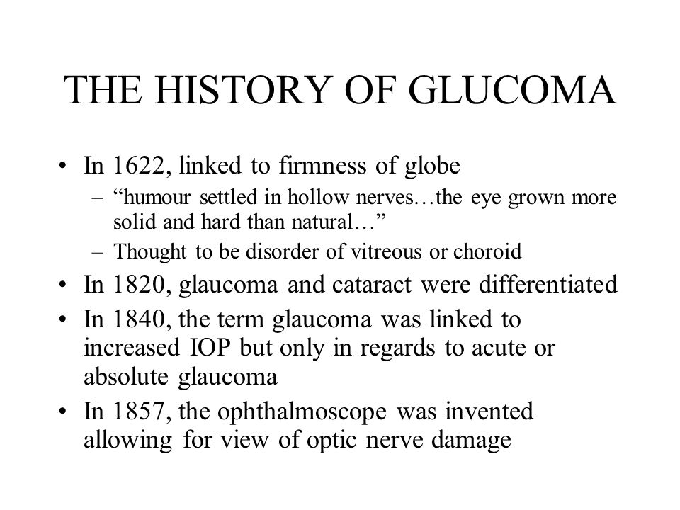 THE HISTORY OF GLUCOMA In 1622, linked to firmness of globe