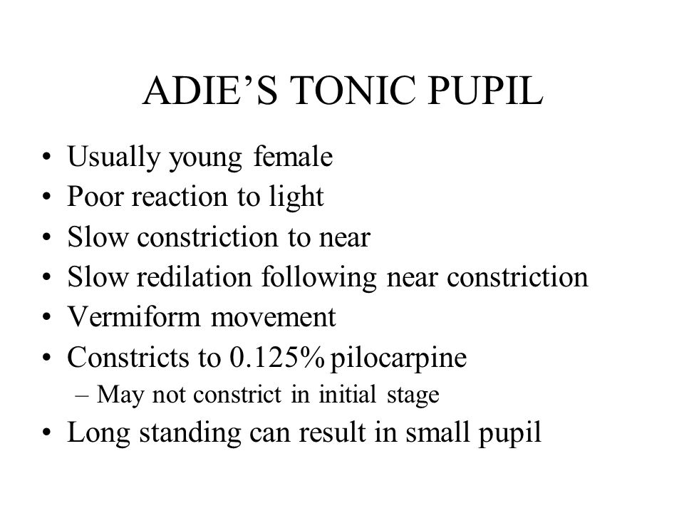 ADIE'S TONIC PUPIL Usually young female Poor reaction to light