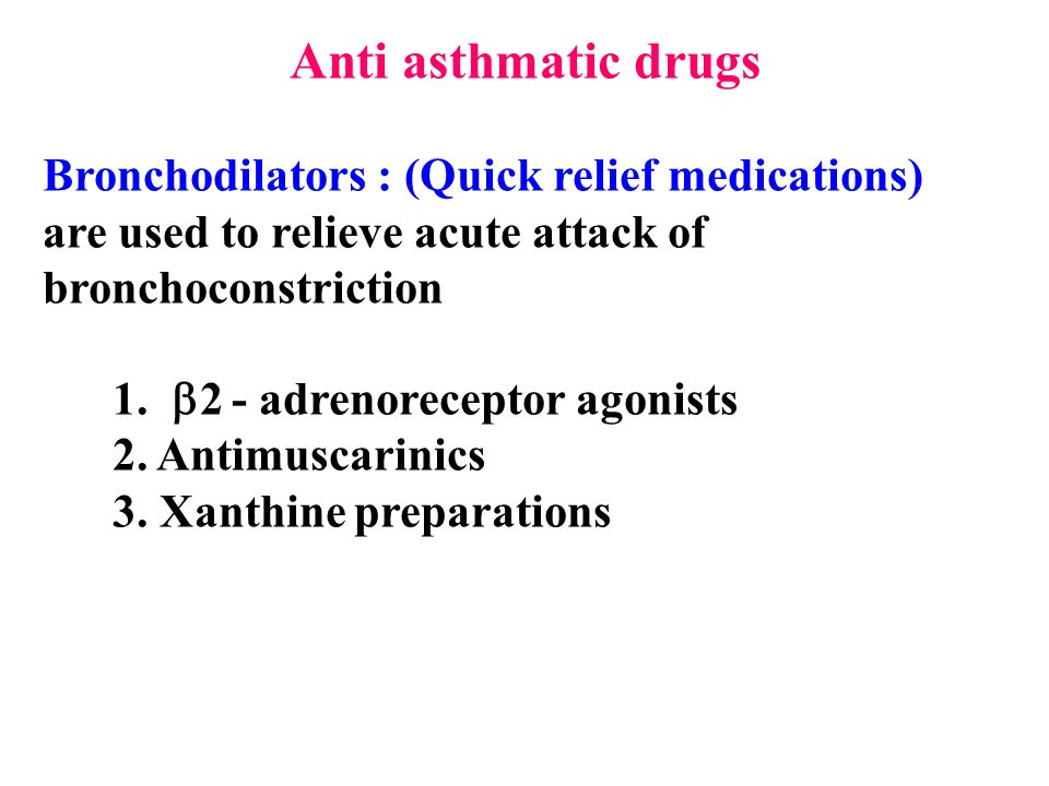 Anti asthmatic drugs Bronchodilators : (Quick relief medications)