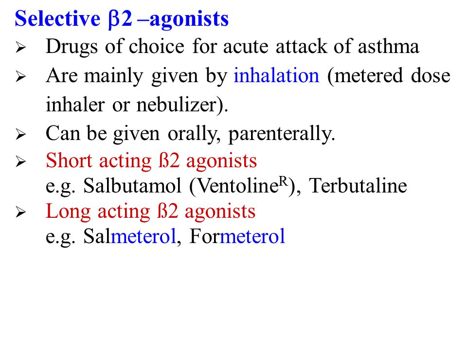 Selective 2 –agonists Drugs of choice for acute attack of asthma
