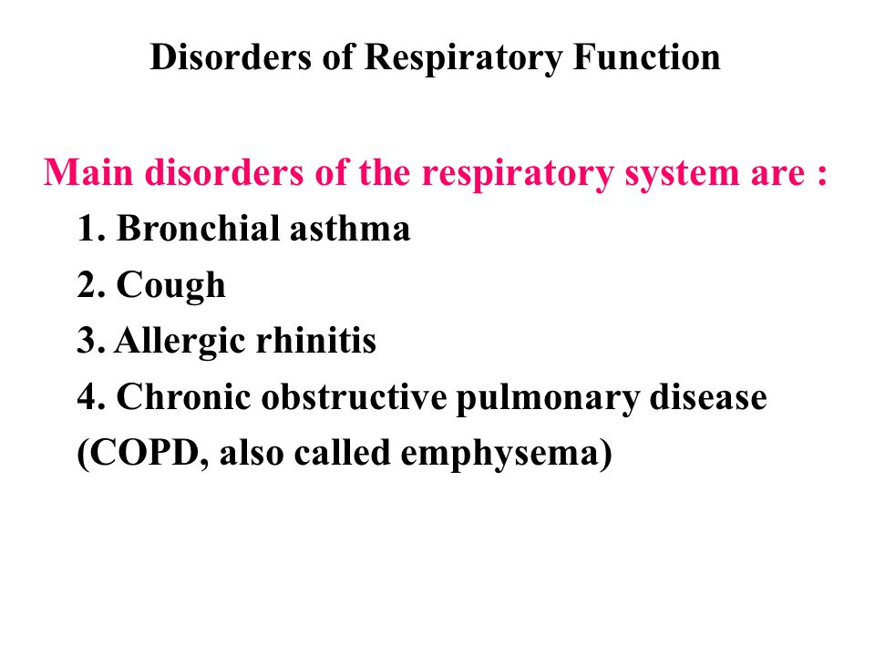 Main disorders of the respiratory system are :