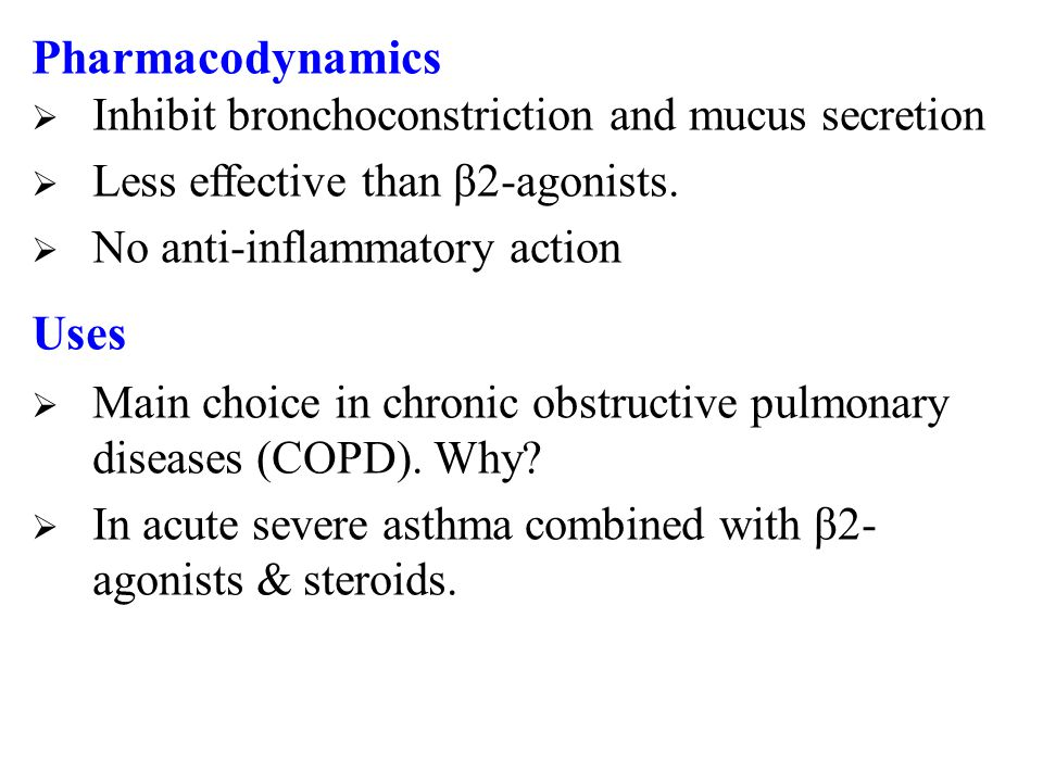 Pharmacodynamics Uses Inhibit bronchoconstriction and mucus secretion