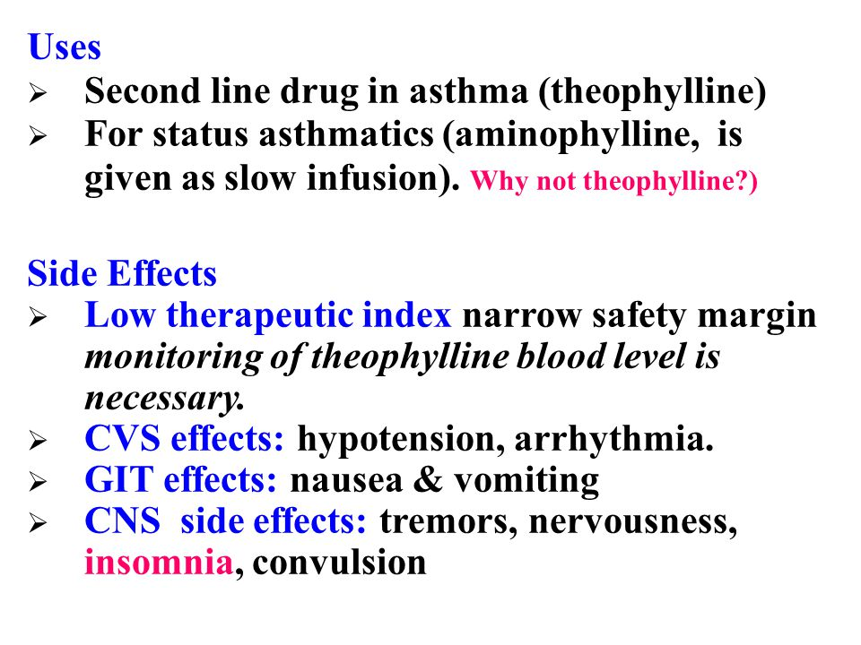 Uses Second line drug in asthma (theophylline) For status asthmatics (aminophylline, is given as slow infusion). Why not theophylline )