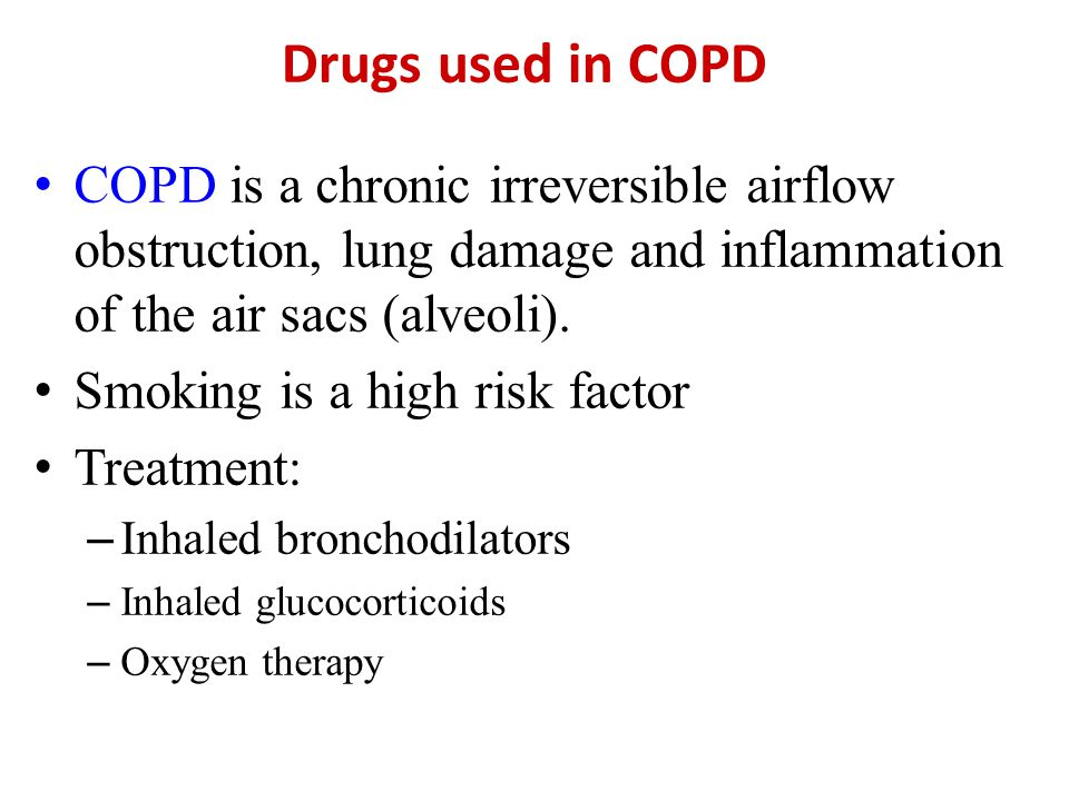 Drugs used in COPD COPD is a chronic irreversible airflow obstruction, lung damage and inflammation of the air sacs (alveoli).