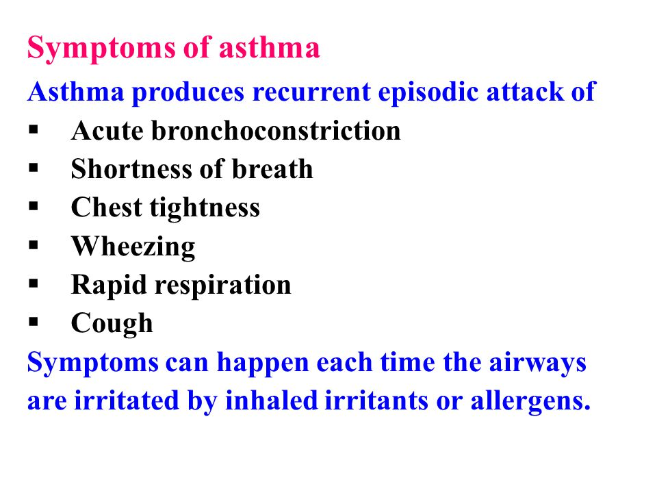 Symptoms of asthma Asthma produces recurrent episodic attack of