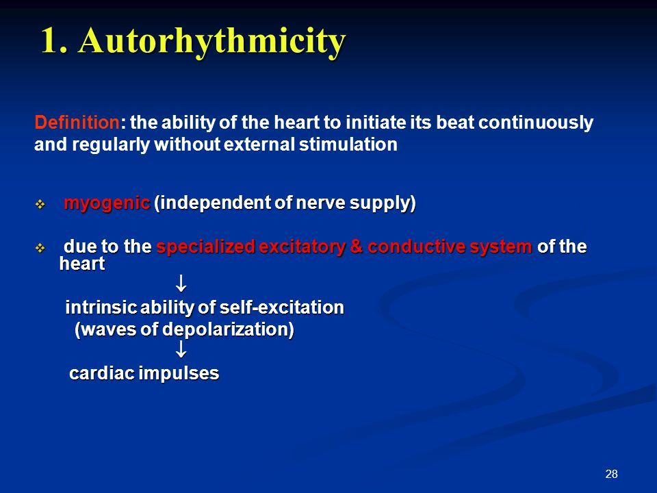 1. Autorhythmicity Definition: the ability of the heart to initiate its beat continuously and regularly without external stimulation.