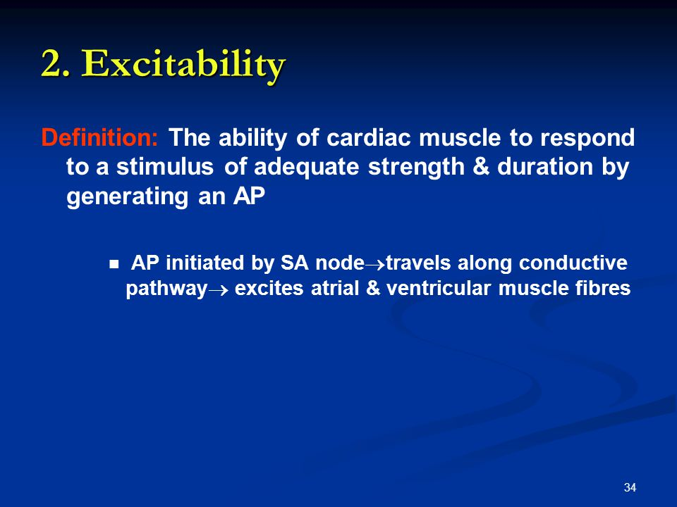 2. Excitability Definition: The ability of cardiac muscle to respond to a stimulus of adequate strength & duration by generating an AP.