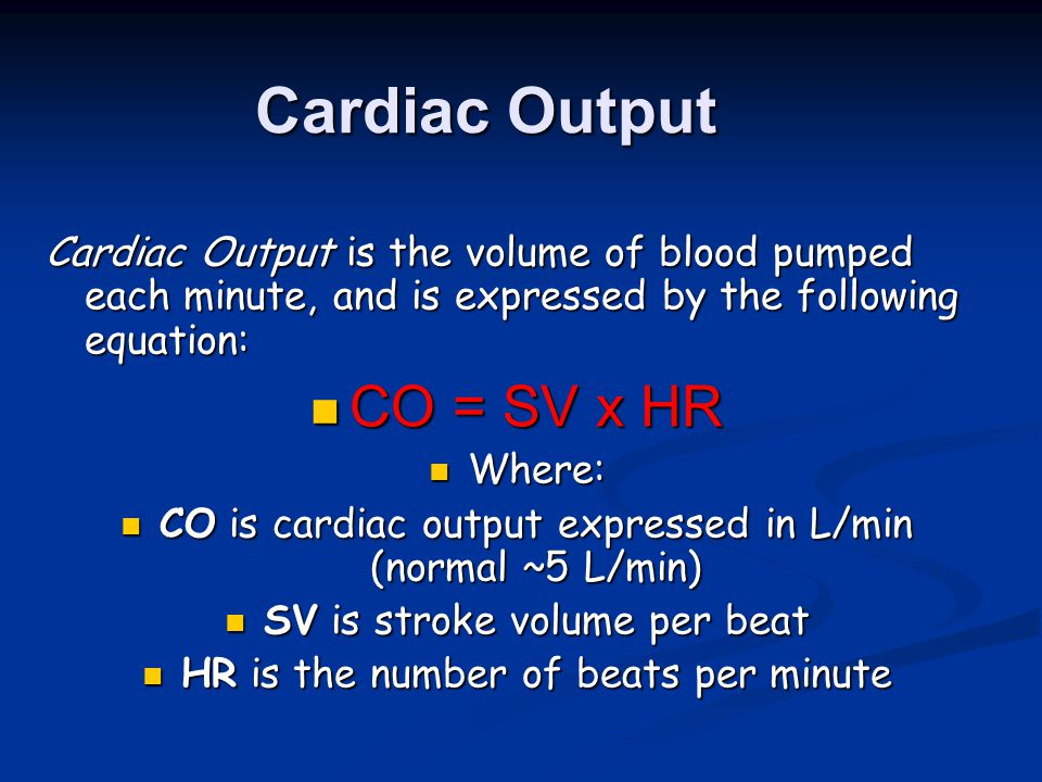 Cardiac Output CO = SV x HR