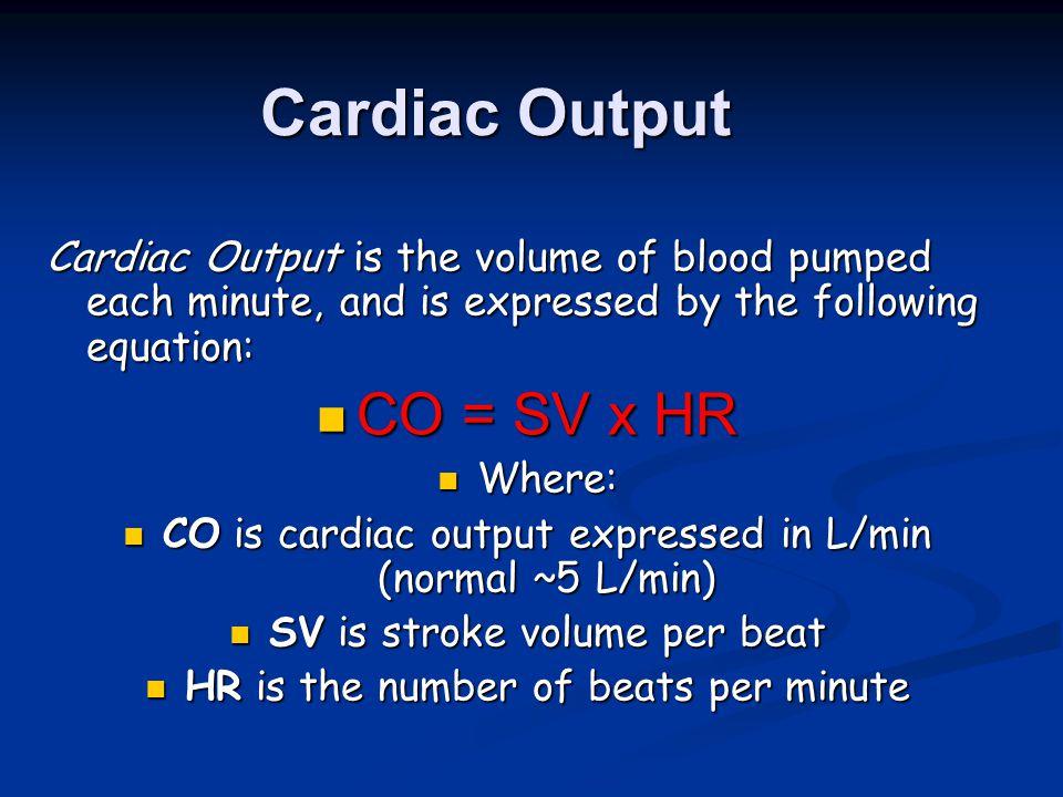 Cardiac Output CO = SV x HR