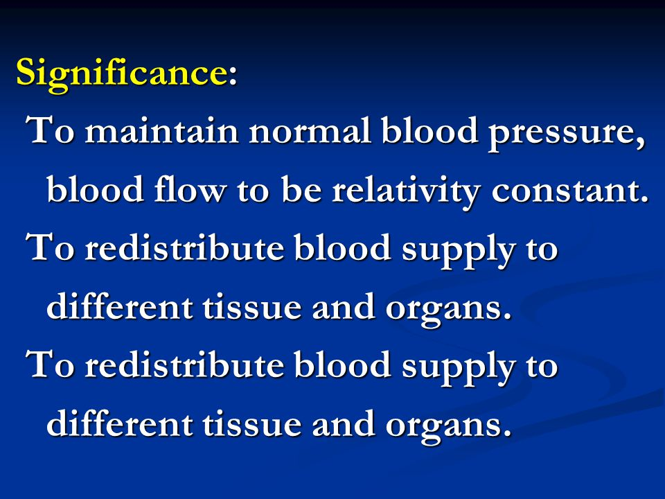 Significance: To maintain normal blood pressure, blood flow to be relativity constant. To redistribute blood supply to.