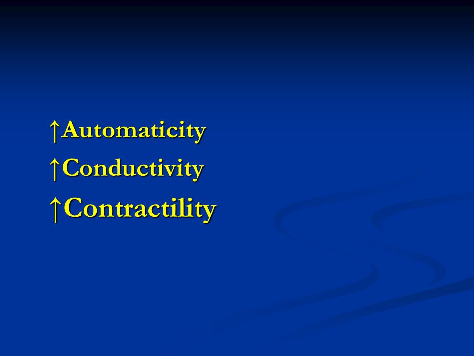 ↑Automaticity ↑Conductivity ↑Contractility