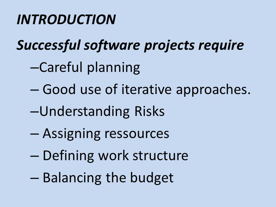 INTRODUCTION Successful software projects require. Careful planning. Good use of iterative approaches.