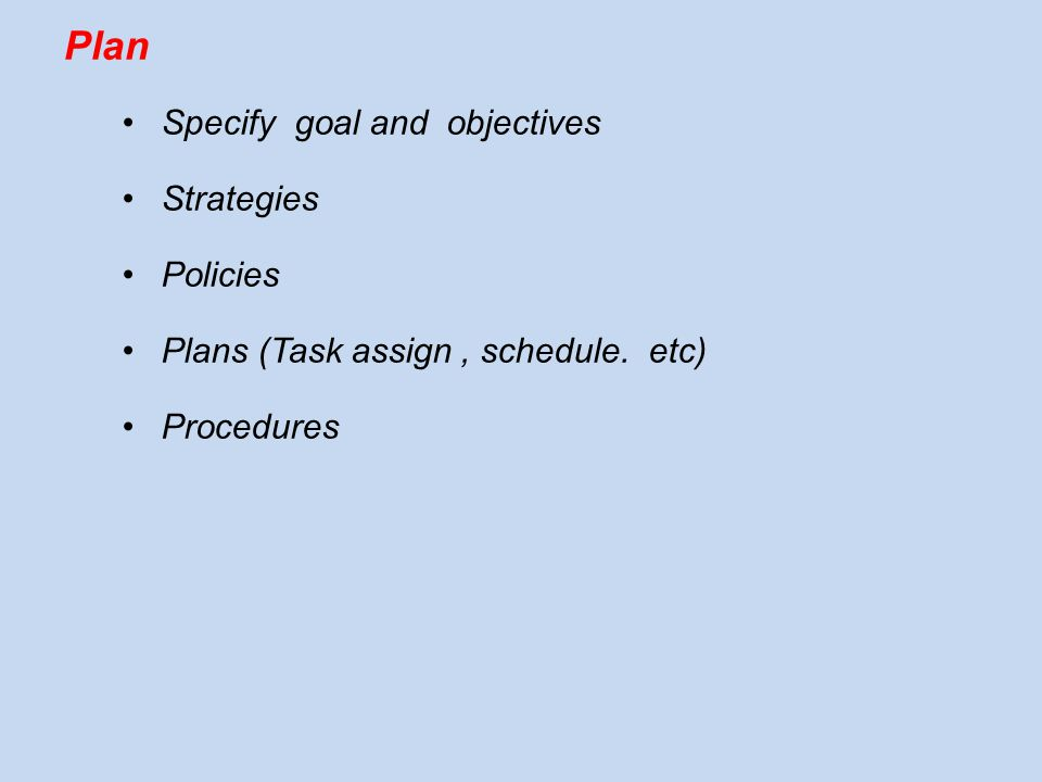 Specify goal and objectives Strategies Policies