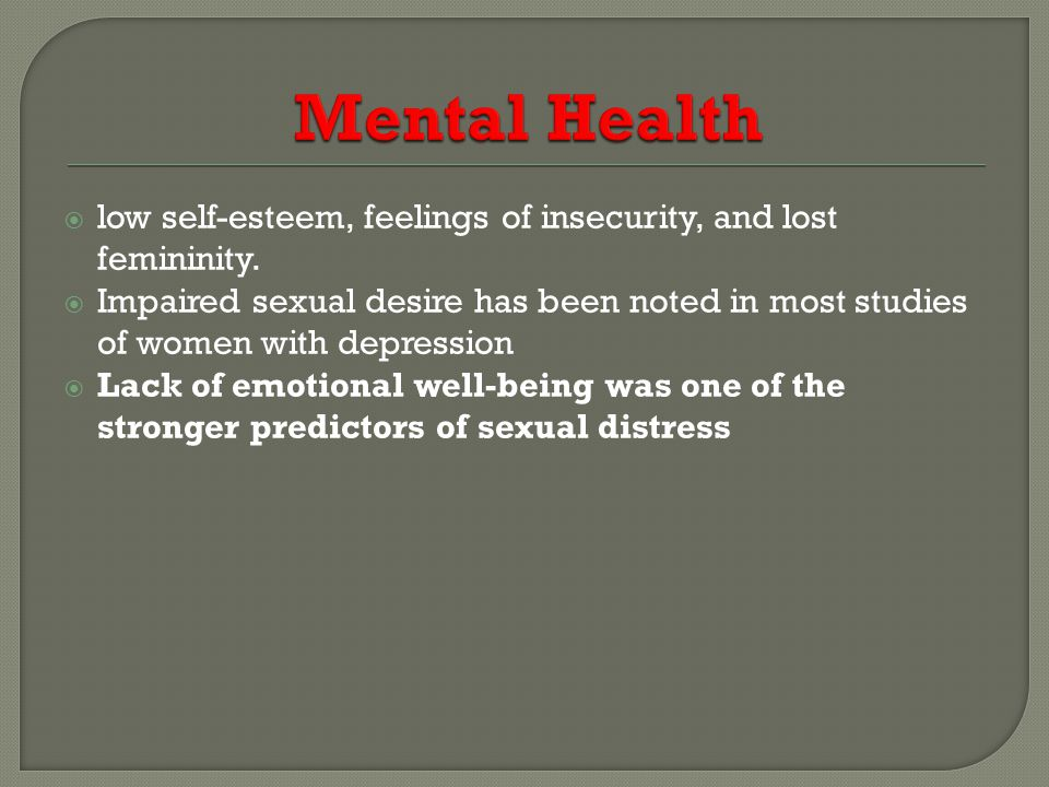 Mental Health low self-esteem, feelings of insecurity, and lost femininity.