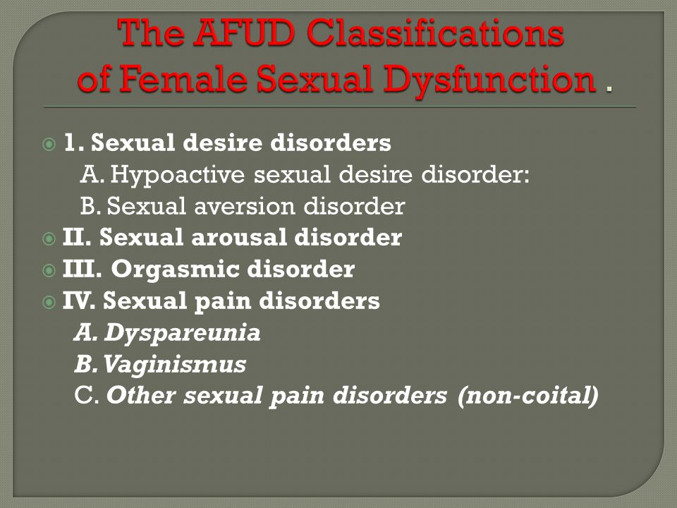 The AFUD Classifications of Female Sexual Dysfunction .