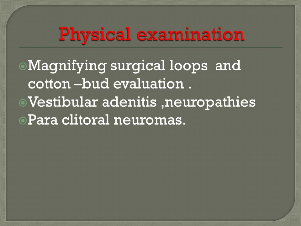 Physical examination Magnifying surgical loops and cotton –bud evaluation . Vestibular adenitis ,neuropathies.