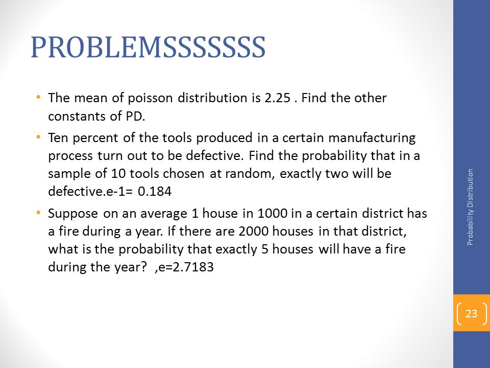PROBLEMSSSSSSS The mean of poisson distribution is 2.25 . Find the other constants of PD.