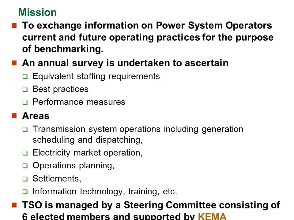 Mission To exchange information on Power System Operators current and future operating practices for the purpose of benchmarking.