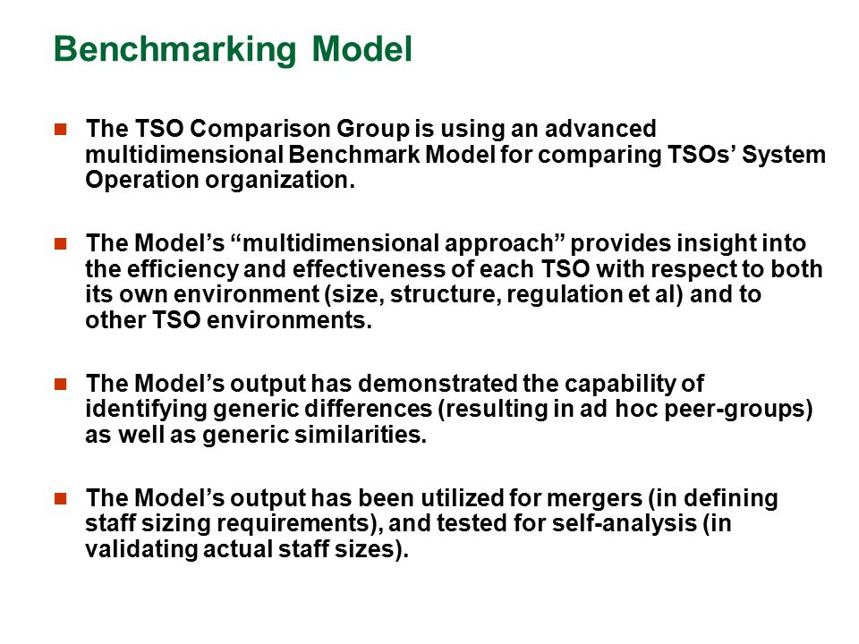 Benchmarking Model The TSO Comparison Group is using an advanced multidimensional Benchmark Model for comparing TSOs' System Operation organization.