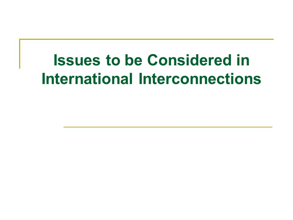Issues to be Considered in International Interconnections