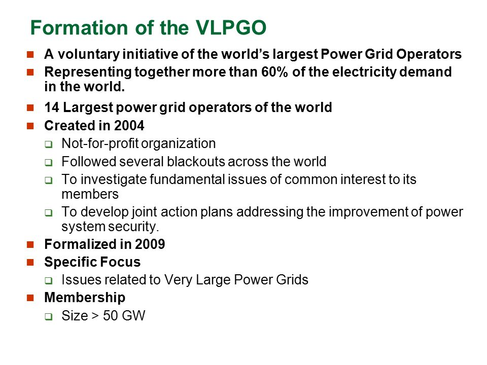 Formation of the VLPGO A voluntary initiative of the world's largest Power Grid Operators.