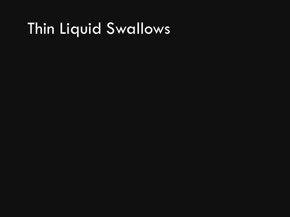 Thin Liquid Swallows
