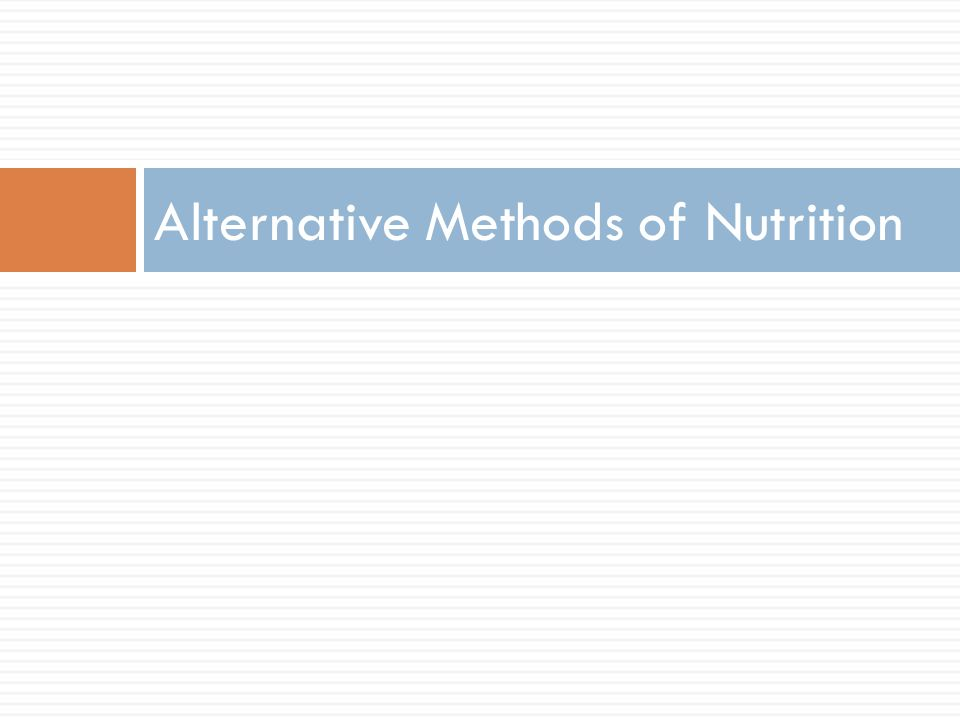 Alternative Methods of Nutrition