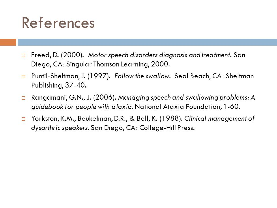 References Freed, D. (2000). Motor speech disorders diagnosis and treatment. San Diego, CA: Singular Thomson Learning, 2000.