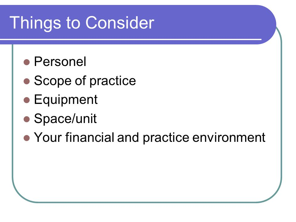 Things to Consider Personel Scope of practice Equipment Space/unit