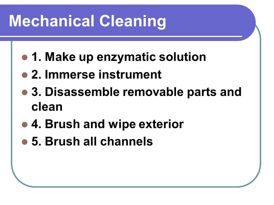Mechanical Cleaning 1. Make up enzymatic solution