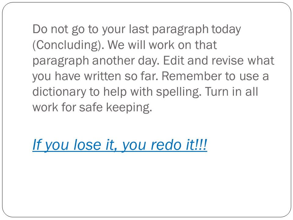 Do not go to your last paragraph today (Concluding)