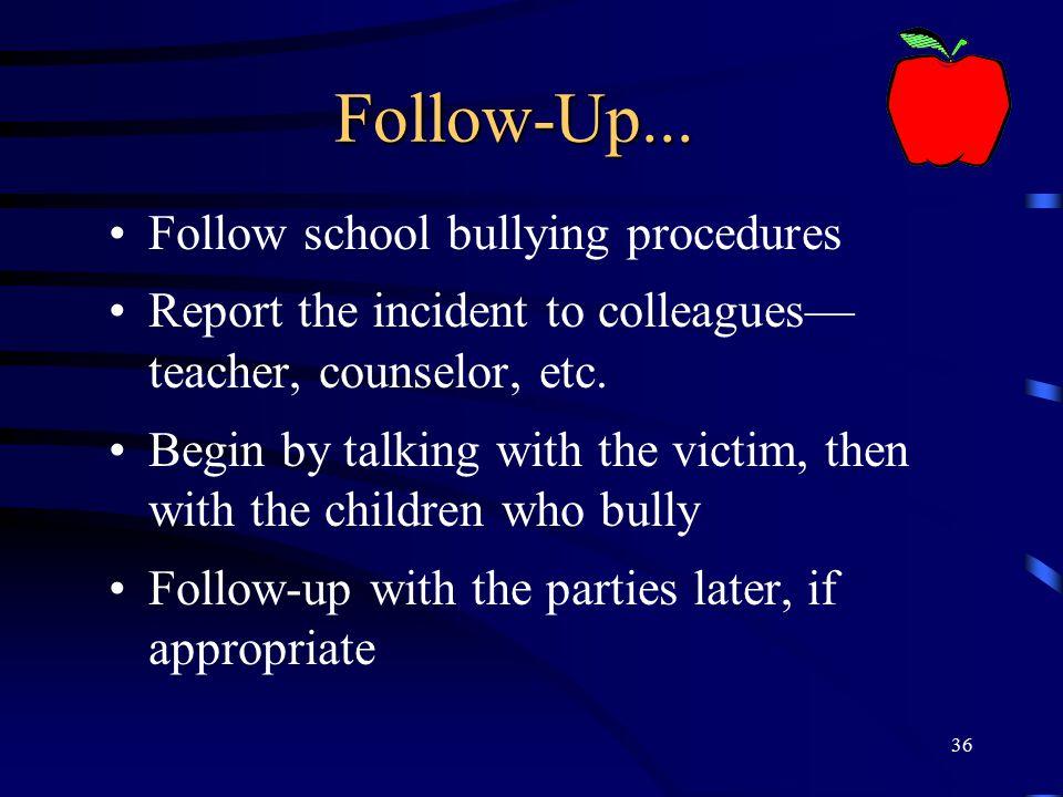 Follow-Up... Follow school bullying procedures