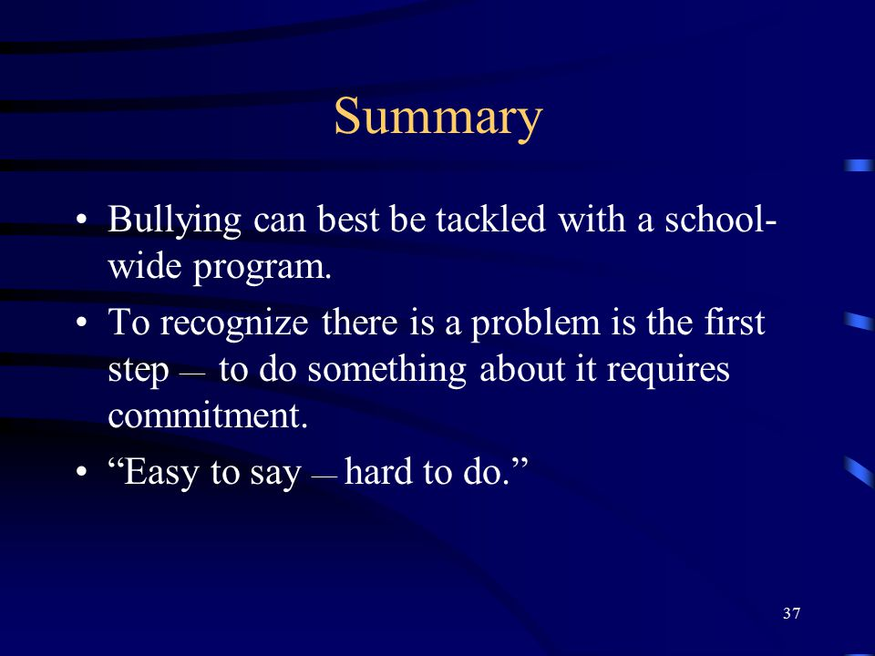 Summary Bullying can best be tackled with a school-wide program.