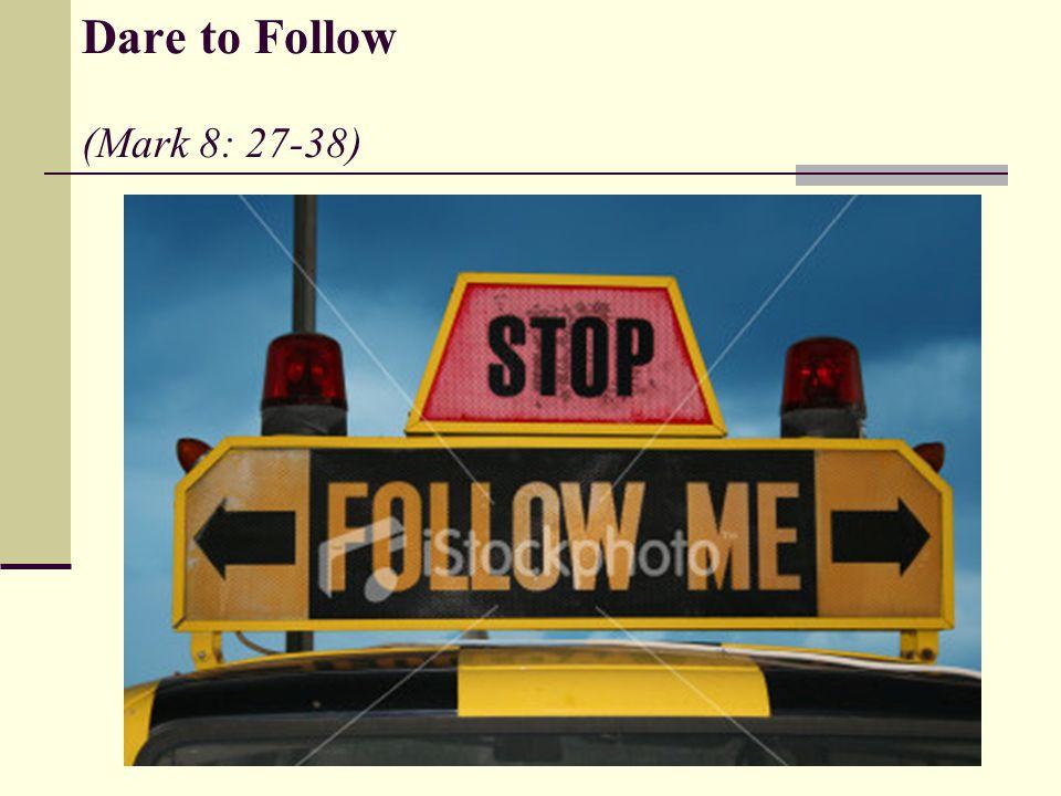Dare to Follow (Mark 8: 27-38)