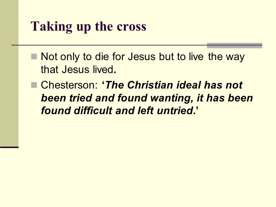 Taking up the cross Not only to die for Jesus but to live the way that Jesus lived.