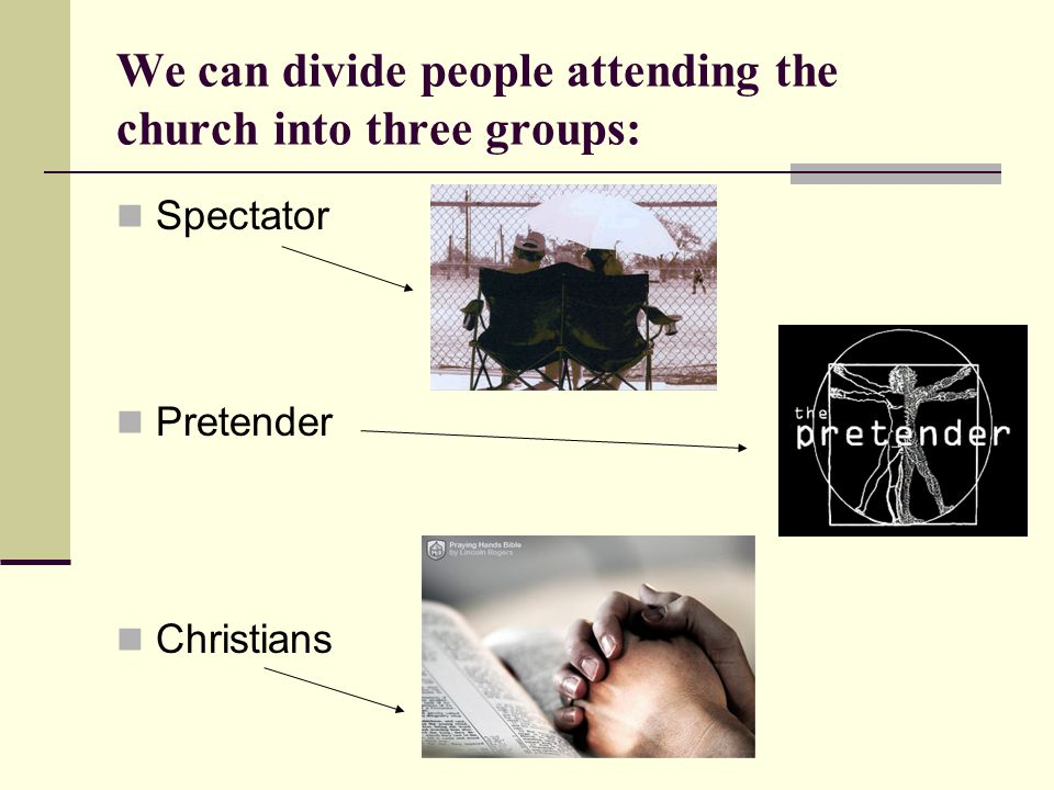We can divide people attending the church into three groups:
