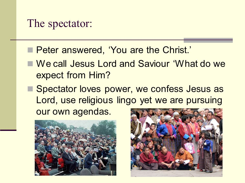 The spectator: Peter answered, 'You are the Christ.'