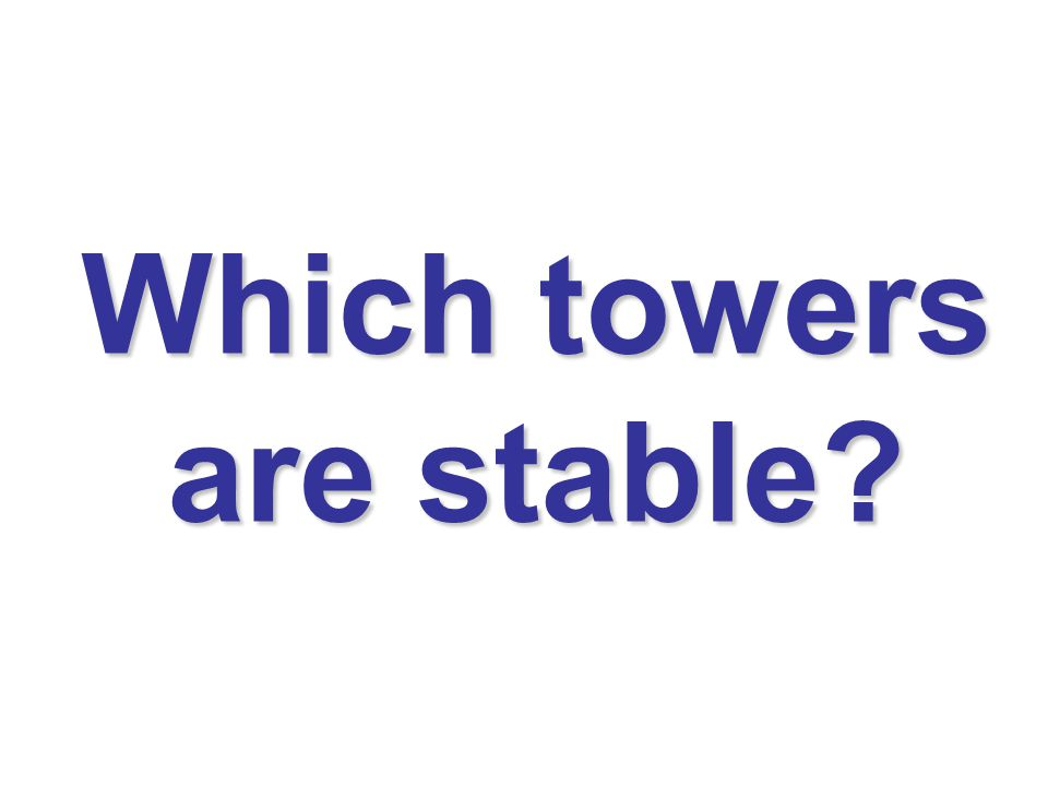 Which towers are stable