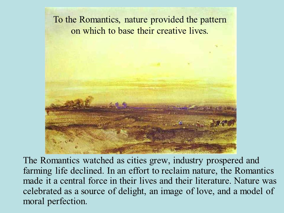 To the Romantics, nature provided the pattern on which to base their creative lives.