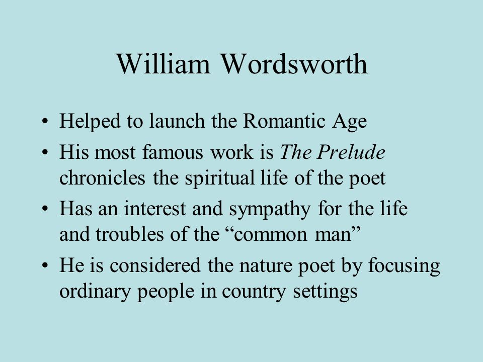 william wordsworth and his love nature William wordsworth was born on 7 april william wordsworth social point of view print reference this published: 23rd march this landscape deeply affected wordsworth's imagination and gave him a love of nature he lost his mother when he was eight and five years later his father.