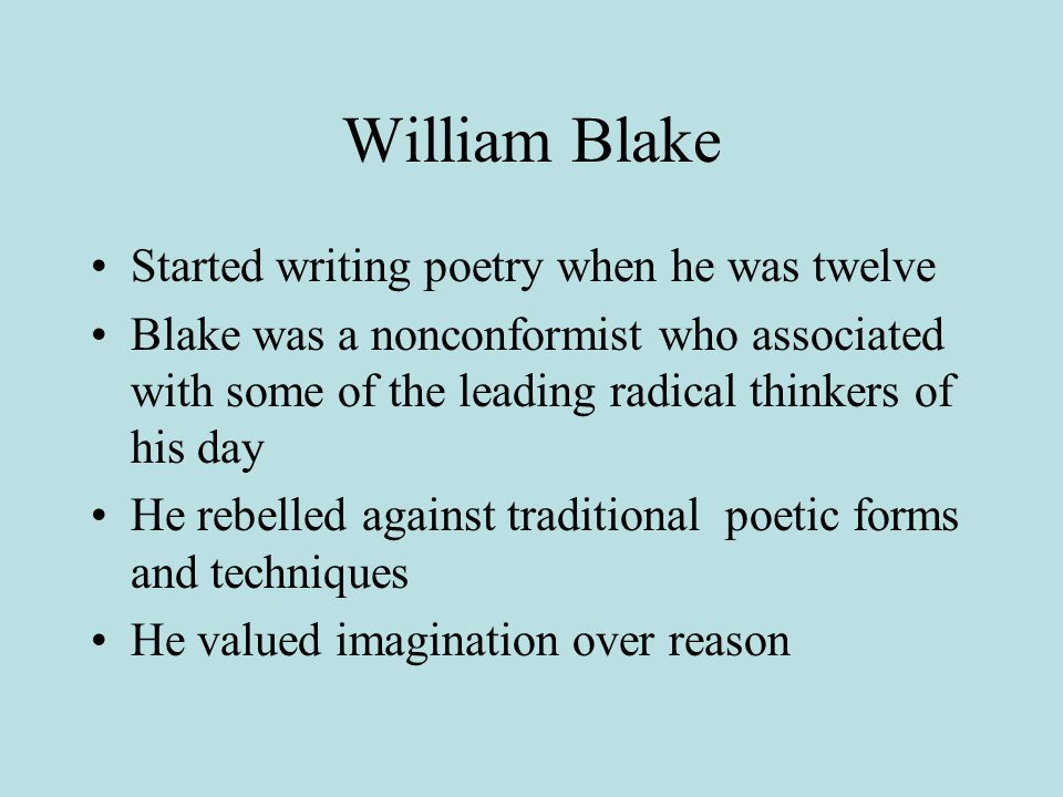 William Blake Started writing poetry when he was twelve