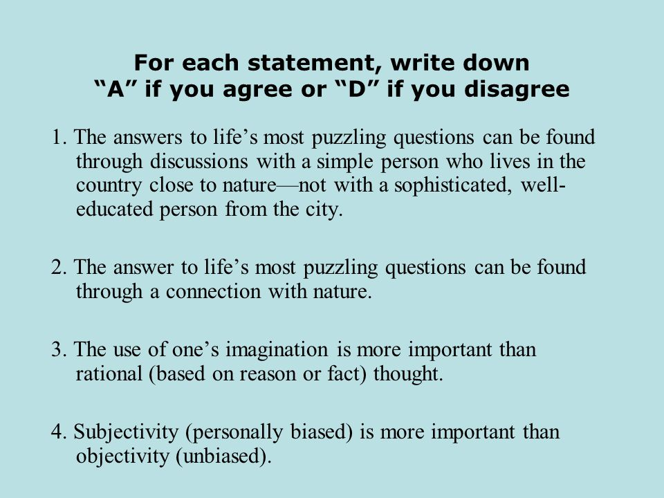 For each statement, write down A if you agree or D if you disagree